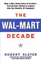 The Wal-Mart decade : how a generation of leaders turned Sam Walton's legacy into the world's number one company