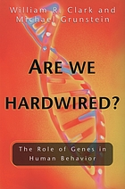 Are we hardwired? : the role of genes in human behavior