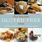 The healthy gluten-free diet : nutritious and delicious recipes for a gluten-free lifestyle