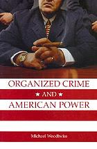 Organized crime and American power : a history
