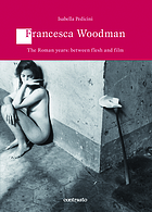 Francesca Woodman : the Roman years - between flesh and film