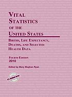 Vital statistics of the United States, 2010 : births, life expectancy, deaths, and selected health data