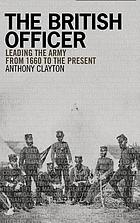 The British officer : leading the army from 1660 to the present