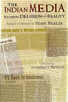 The Indian media : illusion, delusion, and reality : essays in honour of Prem Bhatia