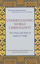 Understanding world Christianity : the vision and work of Andrew F. Walls