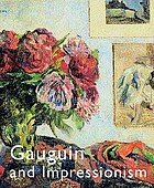 Gauguin and Impressionism : [published in conjunction with the exhibition
