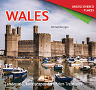Wales : landmarks, landscapes & hidden treasures