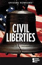 Civil liberties : opposing viewpoints