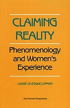 Claiming reality : phenomenology and women's experience