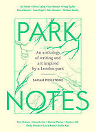 Park notes : an anthology of writing and art inspired by a London park