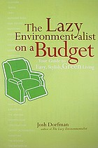 The lazy environmentalist on a budget : save money, save time, save the planet