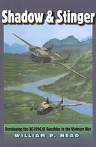 Shadow and Stinger : developing the AC-119G/K gunships in the Vietnam War