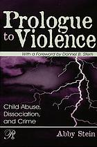 Prologue to violence : child abuse, dissociation, and crime