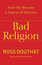 Bad religion : how we became a nation of heretics