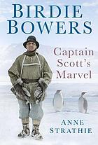 Birdie Bowers : Captain Scott's marvel