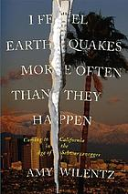 I feel earthquakes more often than they happen : coming to California in the age of Schwarzenegger