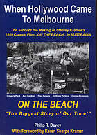 When Hollywood came to Melbourne : the story of the making of Stanley Kramer's On the beach