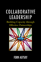 Collaborative leadership : building capacity through effective partnerships