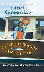 All fishermen are liars : true tales from the Dry Dock bar