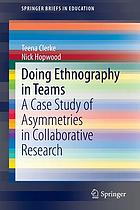 Doing ethnography in teams : a case study of asymmetric in collaborative research