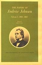Papers of Andrew Johnson 7 1864 - 1865