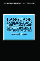 Language experience and early language development : from input to uptake