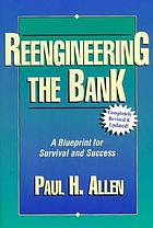 Reengineering the bank : a blueprint for survival and success
