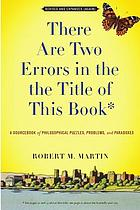 There are two errors in the the title of this book : a sourcebook of philosophical puzzles, problems, and paradoxes