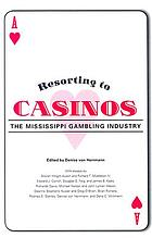 Resorting to casinos : the Mississippi gambling industry