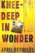 Knee-deep in wonder : a novel by  April Reynolds