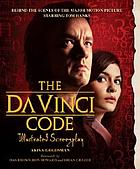 The Da Vinci code illustrated screenplay : behind the scenes of the major motion picture