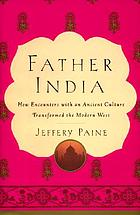 Father India : how encounters with an ancient culture transformed the modern west