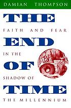 The end of time : faith and fear in the shadow of the millennium