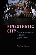 Kinesthetic city : dance and movement in Chinese urban spaces