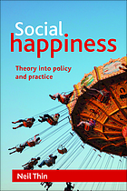 Social happiness : theory into policy and practice