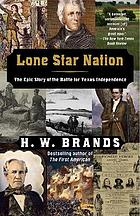 Lone star nation : the epic story of the battle for Texas independence