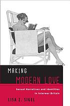 Making modern love : sexual narratives and identities in interwar Britain