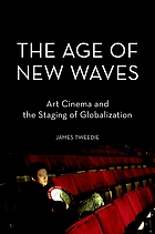 The age of new waves : art cinema and the staging of globalization