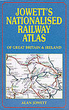 Jowett's nationalised railway atlas of great britain and ireland : with the privatised situation as.