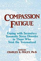 Compassion fatigue : coping with secondary traumatic stress disorder in those who treat the traumatized