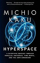 Hyperspace : a scientific odyssey through parallel universes, time warps, and the tenth dimension