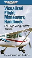Visualized Flight Maneuvers Handbook : For High Wing Aircraft.