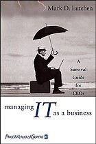 Managing IT as a business : a survival guide for CEOs