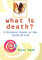 What is death? : a scientist looks at the cycle of life