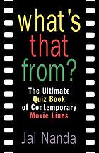 What's that from? : the ultimate quiz book of contemporary movie lines