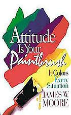 Attitude is your paintbrush : it colors every situation