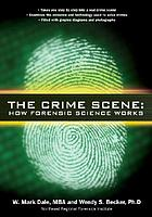 The crime scene : how forensic science works