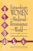 Extraordinary women of the Medieval and Renaissance world : a biographical dictionary