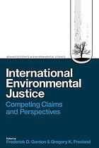 International Environmental Justice : Competing Claims and Perspectives.