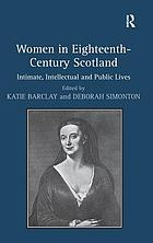 Women in Eighteenth-Century Scotland : intimate, intellectual and public lives